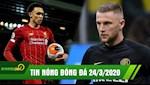 TIN NONG BONG DA 24/3 | Arnold muon lam huyen thoai tai Anfield | Real don sieu trung ve thay Ramos