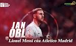VIDEO: Jan Oblak: Lionel Messi cua Atletico Madrid
