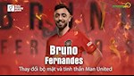 VIDEO: Bruno Fernandes thay doi bo mat va tinh than Man United