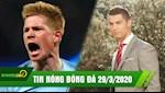 TIN NONG BONG DA 29/3: Ronaldo lien tiep ghi diem trong mua dich | De Bruyne muon dao tau sang Real