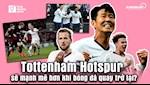 VIDEO: Tottenham Hotspur se manh me hon khi bong da quay tro lai?