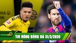 TIN NONG BONG DA 31/3 | Messi giam 70% luong de giup Barca | Jadon Sancho dong y gia nhap MU