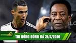TIN NONG BONG DA 21/4 | Ronaldo hot hoang khi o gan vung dich | Pele tiet lo ly do dong troi