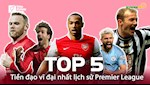 VIDEO: Top 5 tien dao vi dai nhat lich su Premier League