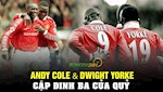 VIDEO: Andy Cole - Dwight Yorke: Cap dinh ba cua Quy