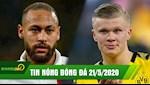 TIN NONG BONG DA 21/5 | Neymar dong dinh tai PSG,het cua tro lai Barca | PSG dan mat Real vi Haaland