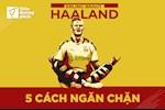 VIDEO: 5 cach de ngan chan Erling Haaland ghi ban?