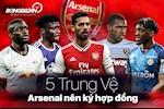 5 trung ve Arsenal nen tim cach ky hop dong: Uu tien tre khoe
