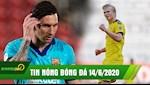 TIN NONG BONG DA 14/6 | Messi ghi ban giup Barca dai thang; Haaland lai no sung,Bayern chua the vo dich