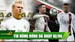 TIN NONG BONG DA 2/6: Haaland gat dau ve Real Madrid, Juventus chi 230 trieu don Mbappe