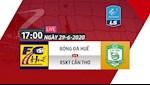 Link xem truc tiep Hue vs Can Tho hom nay 29/6 (Vong 5 HNQG 2020)