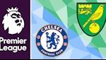 Lich thi dau Chelsea vs Norwich dem nay 14/7 may gio da?