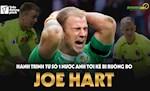 Joe Hart: Hanh trinh tu so 1 toi nguoi thua o nuoc Anh