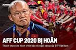 AFF Cup 2020 bi hoan: Them thach thuc cho hanh trinh bao ve ngai vang cua DT Viet Nam