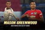 VIDEO: Mason Greenwood se vuot qua ap luc cua su ky vong nhu the nao?