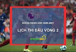 Lich thi dau vong 2 Ngoai hang Anh 2020/2021 moi nhat