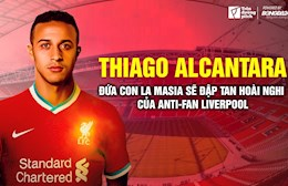 Thiago Alcantara: Dua con La Masia se dap tan hoai nghi cua Antifan Liverpool