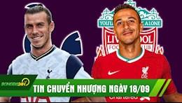 TIN CHUYEN NHUONG 18/9: Thiago CHINH THUC gia nhap Liverpool; Bale CHINH THUC tro ve Tottenham?