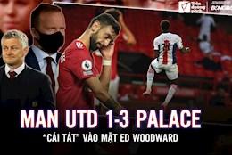 Man Utd 1-3 Crystal Palace: Cái tát vào mặt Ed Woodward