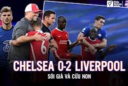 Chelsea 0-2 Liverpool: Soi gia va cuu non