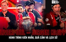Liverpool - Jurgen Klopp: Hành trình kiên nhẫn, quả cảm và lịch sử