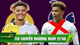TIN CHUYEN NHUONG 27/9: Real nang Sancho tren tay MU; Alli roi Spurs vi mau thuan voi Mourinho