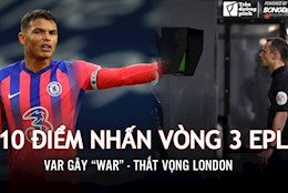 10 diem nhan vong 3 EPL: VAR gay war; That vong London