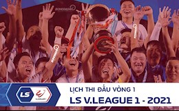 Lich thi dau, lich truc tiep vong 1 V.League 2021: Xuat phat!