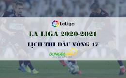 Lich thi dau vong 17 La Liga 2020/21 moi nhat cuoi tuan nay