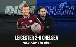 VIDEO: Diem nhan Leicester 2-0 Chelsea: Bay Cao len dinh; Lampard co nguy co bi sa thai