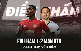Điểm nhấn Fulham 1-2 Man Utd: Pogba tỏa sáng, Quỷ Đỏ đòi lại ngôi đầu từ tay City
