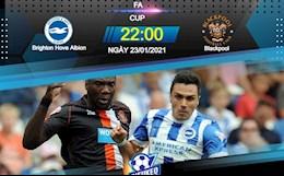 Nhận định bóng đá Brighton vs Blackpool 22h00 ngày 23/1 (FA Cup 2020/21)