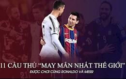 Cristiano Ronaldo - Lionel Messi và 11 cầu thủ may mắn nhất thế giới