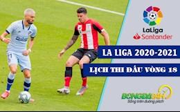 Lich thi dau vong 18 La Liga 2020/21 moi nhat cuoi tuan nay