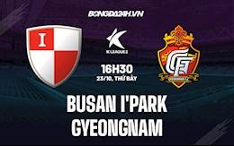 Nhận định Busan IPark vs Gyeongnam 16h30 ngày 23/10 (Hạng 2 Hàn Quốc 2021)