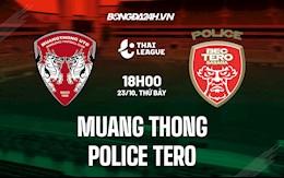 Nhận định Muang Thong vs Police Tero 18h00 ngày 23/10 (VĐQG Thái Lan 2021/22)