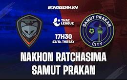 Nhận định Nakhon Ratchasima vs Samut Prakan 17h30 ngày 23/10 (VĐQG Thái Lan 2021/22)