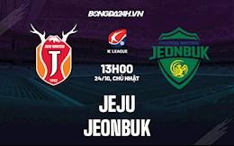 Nhận định bóng đá Jeju vs Jeonbuk 13h00 ngày 24/10 (VĐQG Hàn Quốc 2021)