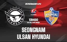 Nhận định Seongnam vs Ulsan Hyundai 13h00 ngày 24/10 (VĐQG Hàn Quốc 2021)