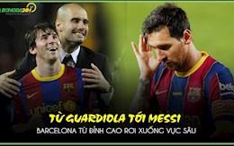 Tu Guardiola toi Messi: Barcelona tu dinh cao xuong vuc sau