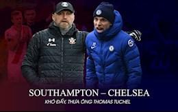 Southampton vs Chelsea: Khó đấy, thưa ông Thomas Tuchel!