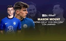 """Mason Mount: Thoát ra khỏi tên gọi """"con cưng"""" của Lampard"""