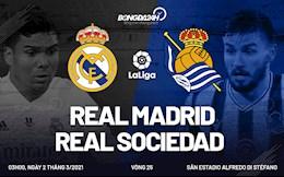 Nhan dinh bong da Real Madrid vs Sociedad 3h00 ngay 2/3 (La Liga 2020/21)
