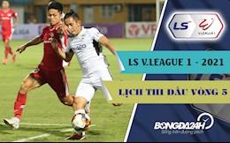 Lich thi dau vong 5 V.League 2021: TPHCM vs Ha Noi; Viettel vs HAGL