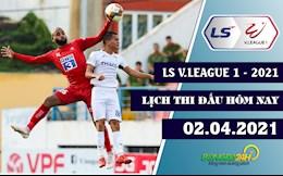 Lich thi dau, lich truc tiep V.League 2021 hom nay 2/4: HAGL lam khach Dat cang