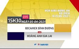 Kết quả Bình Dương vs HAGL (U19 Quốc gia 5/4/2021) link xem lại VFF Channel