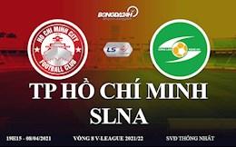 Truc tiep bong da Viet Nam: Link xem TP Ho Chi Minh vs SLNA V-League 2021 o dau ?