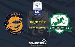 Trực tiếp bóng đá Cần Thơ vs Phù Đổng 17h00 hôm nay 5/5 (Vòng 7 HNQG 2021)