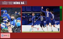 TIN BÓNG ĐÁ 6/5: Hạ Real, Chelsea hẹn gặp Man City ở chung kết; Premier League sắp đón CĐV tới sân?