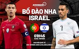Nhận định bóng đá Bồ Đào Nha vs Israel 1h45 ngày 10/6 (Giao hữu quốc tế)